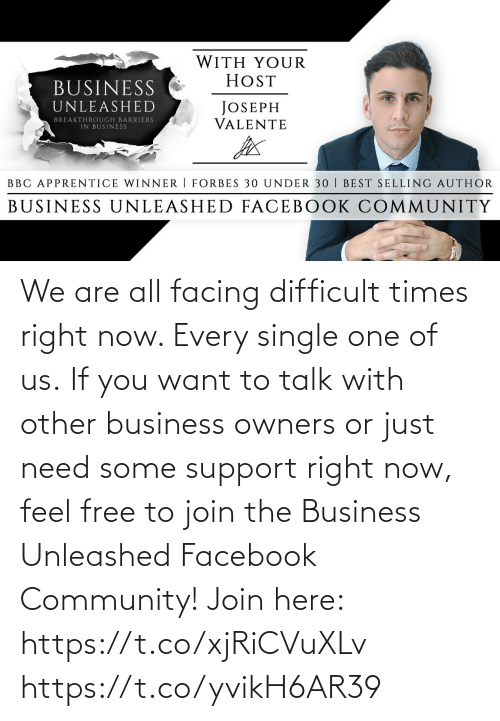 Single: We are all facing difficult times right now. Every single one of us.  If you want to talk with other business owners or just need some support right now, feel free to join the Business Unleashed Facebook Community!   Join here: https://t.co/xjRiCVuXLv https://t.co/yvikH6AR39