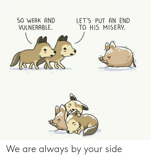 We Are: We are always by your side