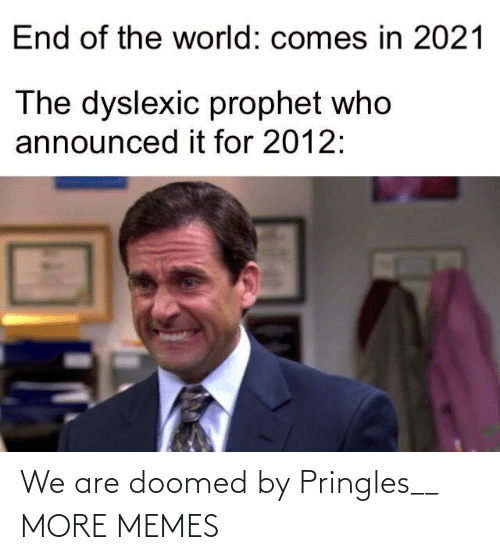 Pringles: We are doomed by Pringles__ MORE MEMES