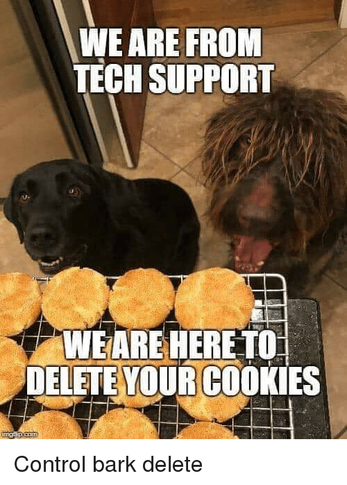 Lol, Control, and Tech Support: WE ARE FROM  TECH SUPPORT  WEARE HERE TO  DELETE YOURCOOKIES Control bark delete