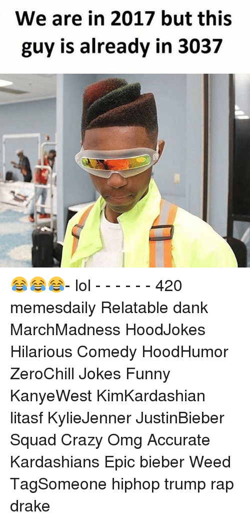 Hilariousness: We are in 2017 but this  guy is already in 3037 😂😂😂- lol - - - - - - 420 memesdaily Relatable dank MarchMadness HoodJokes Hilarious Comedy HoodHumor ZeroChill Jokes Funny KanyeWest KimKardashian litasf KylieJenner JustinBieber Squad Crazy Omg Accurate Kardashians Epic bieber Weed TagSomeone hiphop trump rap drake
