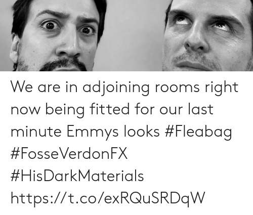 last minute: We are in adjoining rooms right now being fitted for our last minute Emmys looks #Fleabag #FosseVerdonFX #HisDarkMaterials https://t.co/exRQuSRDqW