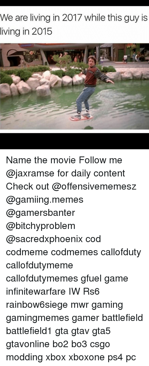 modding: We are living in 2017 while this guy is  living in 2015 Name the movie Follow me @jaxramse for daily content Check out @offensivememesz @gamiing.memes @gamersbanter @bitchyproblem @sacredxphoenix cod codmeme codmemes callofduty callofdutymeme callofdutymemes gfuel game infinitewarfare IW Rs6 rainbow6siege mwr gaming gamingmemes gamer battlefield battlefield1 gta gtav gta5 gtavonline bo2 bo3 csgo modding xbox xboxone ps4 pc