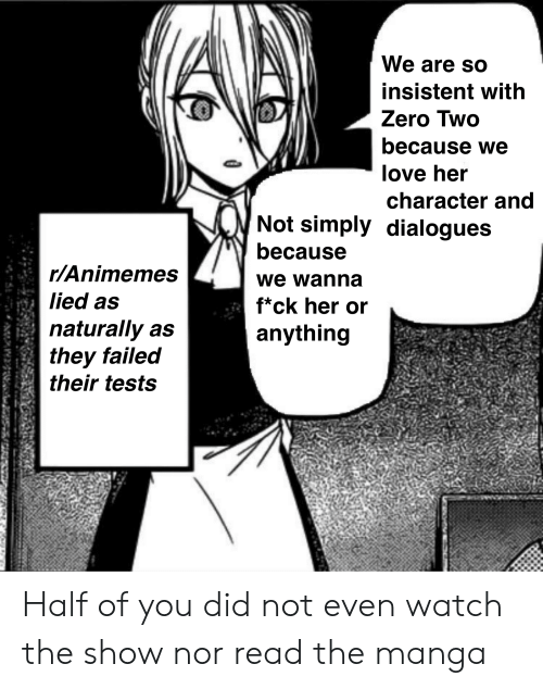 Anime, Love, and Zero: We are so  insistent with  Zero Two  because we  love her  character and  Not simply dialogues  because  r/Animemes  we wanna  lied as  f*ck her or  naturally as  they failed  their tests  anything Half of you did not even watch the show nor read the manga