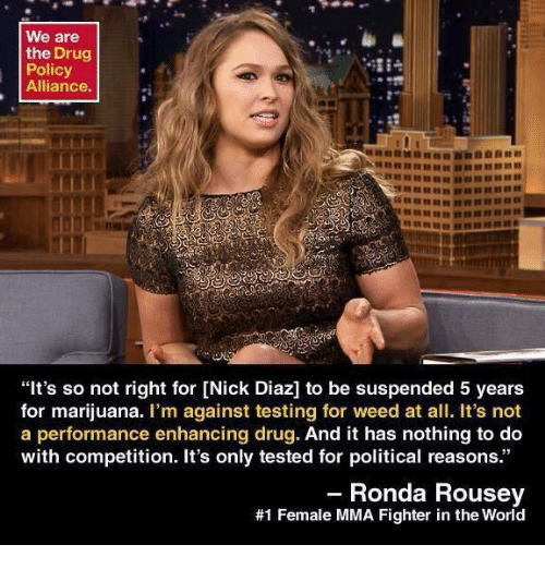 "Memes, 🤖, and Weeds: We are  the Drug  Policy  Alliance.  ""It's so not right for [Nick Diaz] to be suspended 5 years  for marijuana  I'm against testing for weed at all. It's not  a performance enhancing drug  And it has nothing to do  with competition. It's only tested for political reasons.""  Ronda Rousey  #1 Female MMA Fighter in the World"
