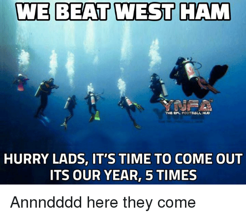 Football, Memes, and Time: WE BEAT WEST HAM  THe EPL FOOTBALL  HURRY LADS, IT'S TIME TO COME OUT  ITS OUR YEAR, 5 TIMES Annndddd here they come