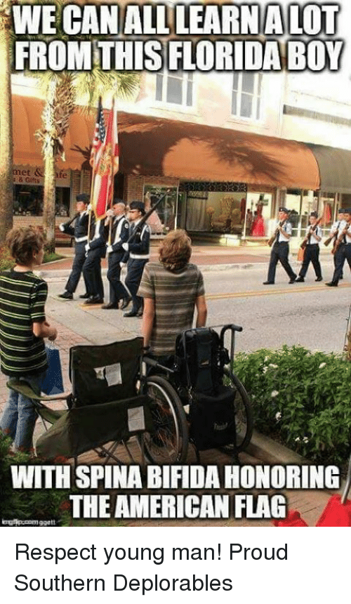Memes, Respect, and American: WE CAN ALL LEARNALOT  FROM THISFLORIDA BOY  & Gifts  WITH SPINA BIFIDA HONORING  THE AMERICAN FLAG Respect young man! Proud Southern Deplorables