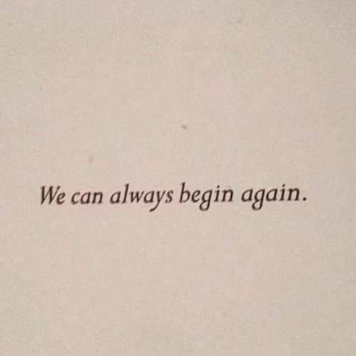 Can, Always, and  Again: We can always begin again.