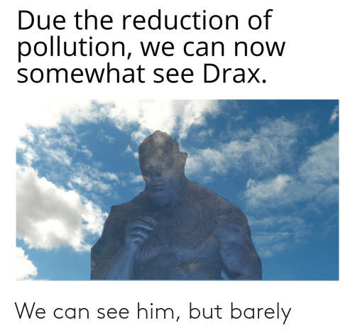 Him But: We can see him, but barely