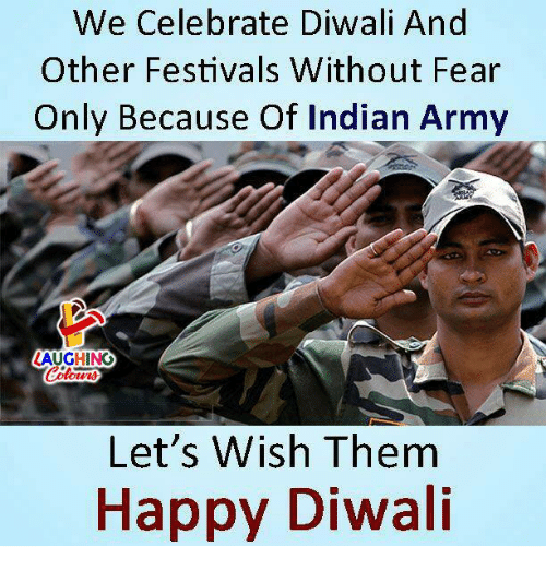 diwali: We Celebrate Diwali And  Other Festivals Without Fear  Only Because Of Indian Army  LAUGHING  Let's Wish Them  Happy Diwali