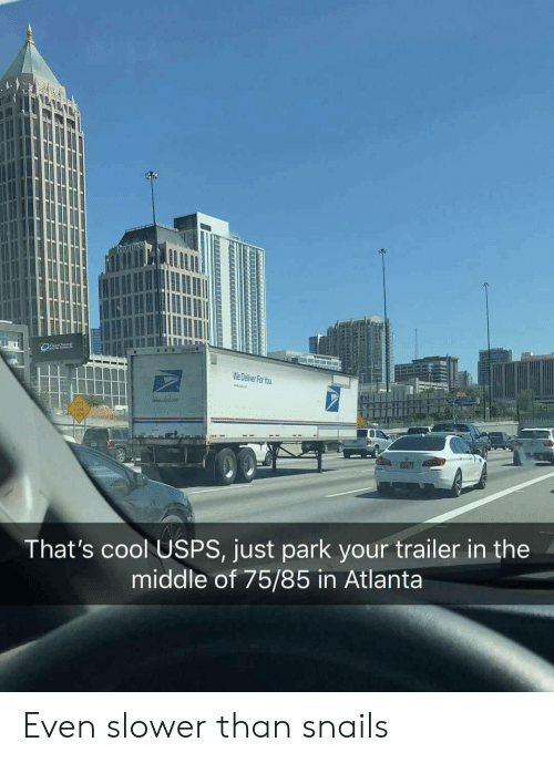 Cool, The Middle, and Atlanta: We Deliver For You  LEET  LANE  END  That's cool USPS, just park your trailer in the  middle of 75/85 in Atlanta Even slower than snails