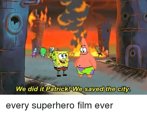 We Did It Patrick We Saved The City: We did it Patrick!We saved the city <p>every superhero film ever</p>