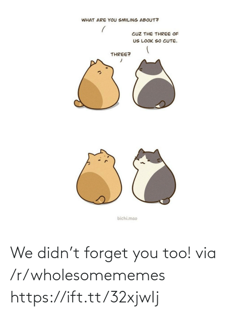 forget you: We didn't forget you too! via /r/wholesomememes https://ift.tt/32xjwIj