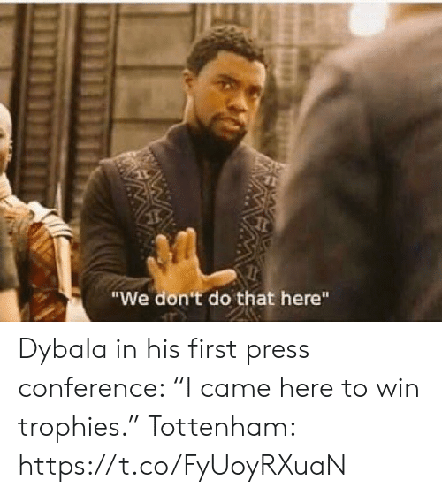 "Soccer, Tottenham, and First: ""We don't do that here""  W Dybala in his first press conference: ""I came here to win trophies.""  Tottenham: https://t.co/FyUoyRXuaN"