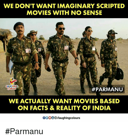 Facts, Movies, and India: WE DON'T WANT IMAGINARY SCRIPTED  MOVIES WITH NO SENSE  AUGHING  #PARMANU  WE ACTUALLY WANT MOVIES BASED  ON FACTS & REALITY OF INDIA  OO0O  /laughingcolours #Parmanu