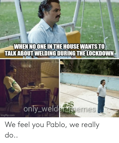 pablo: We feel you Pablo, we really do..