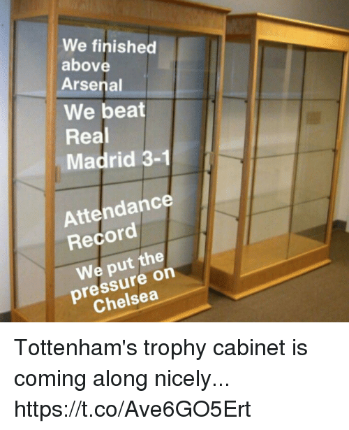 Arsenal, Chelsea, and Pressure: We finished  above  Arsenal  We beat  Real  Madrid 3-1  Attendance  Record  We put the  pressure on  Chelsea Tottenham's trophy cabinet is coming along nicely... https://t.co/Ave6GO5Ert