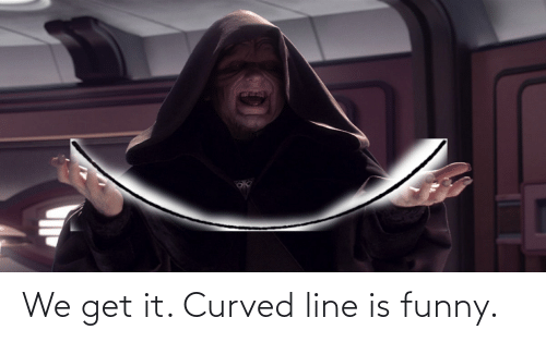 Funny, Get, and Get It: We get it. Curved line is funny.