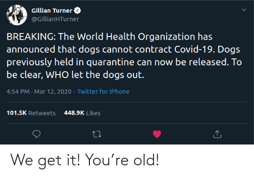 We Get It: We get it! You're old!