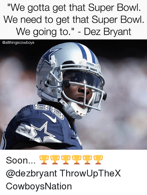 "Dez Bryant, Memes, and Soon...: We gotta get that Super Bowl.  We need to get that Super Bowl  We going to."" - Dez Bryant  @allthingscowboys Soon... 🏆🏆🏆🏆🏆🏆 @dezbryant ThrowUpTheX CowboysNation ✭"