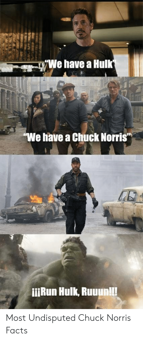 """Norris Facts: We have a Hulk  """"We have a Chuck Norris  iiRun Hulk, Ruuun!! Most Undisputed Chuck Norris Facts"""