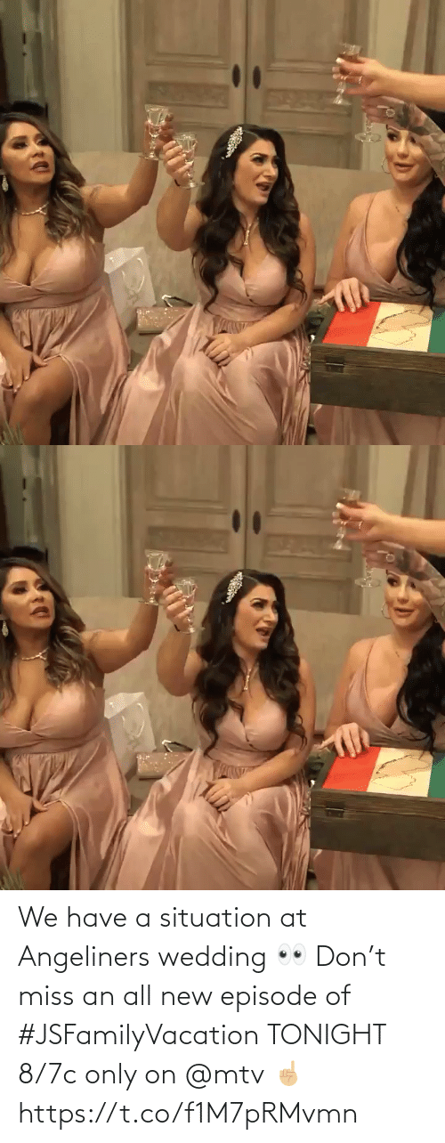 miss: We have a situation at Angeliners wedding 👀 Don't miss an all new episode of #JSFamilyVacation TONIGHT 8/7c only on @mtv ☝🏼 https://t.co/f1M7pRMvmn