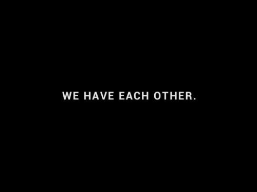 Each Other, Other, and Have: WE HAVE EACH OTHER