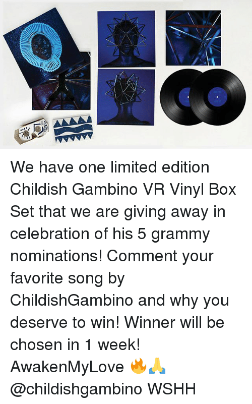 Childish Gambino, Memes, and Wshh: We have one limited edition Childish Gambino VR Vinyl Box Set that we are giving away in celebration of his 5 grammy nominations! Comment your favorite song by ChildishGambino and why you deserve to win! Winner will be chosen in 1 week! AwakenMyLove 🔥🙏 @childishgambino WSHH