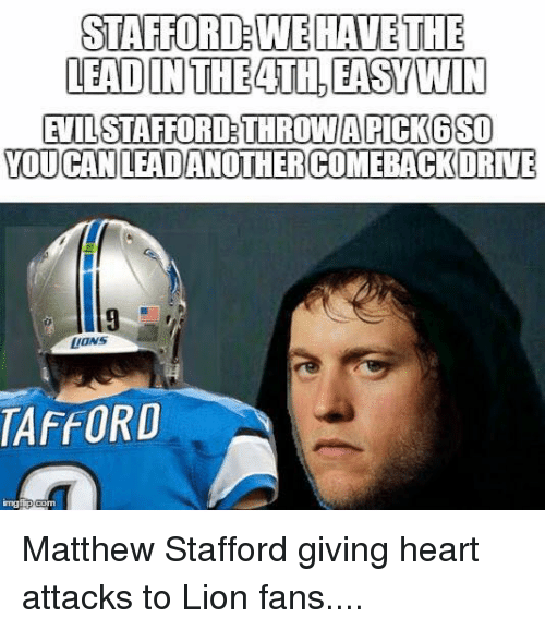 Nfl, Heart, and Lion: WE HAVE THE  IN THEATH,EASY WIN  PICK SSO  YOU CAN LEADANOTHERCOMEBACKORNE Matthew Stafford giving heart attacks to Lion fans....