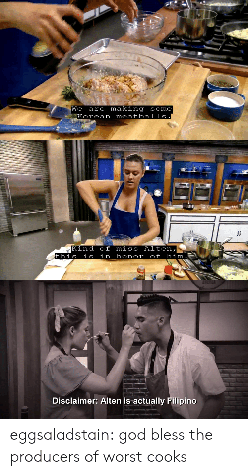 cooks: We  Korean meatballs  making some  are   Kind of miss  this  Alten,  him  is  in honor  of   AMERICA  Disclaimer: Alten is actually Filipino eggsaladstain: god bless the producers of worst cooks