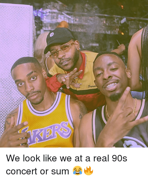 Memes, 90's, and 🤖: We look like we at a real 90s concert or sum 😂🔥