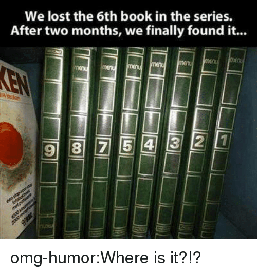 Omg, Tumblr, and Lost: We lost the 6th book in the series.  After two months, we finally found it... omg-humor:Where is it?!?