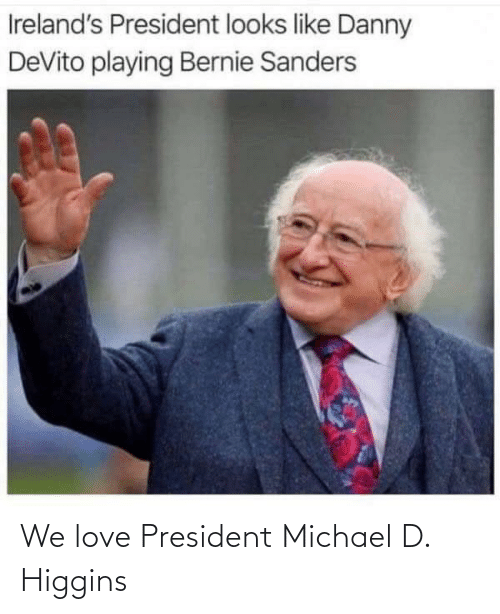 Michael: We love President Michael D. Higgins