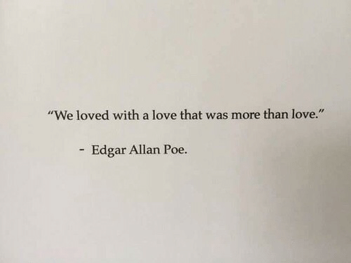 """Love, Edgar Allan Poe, and Poe: """"We loved with a love that was more than love.""""  Edgar Allan Poe."""