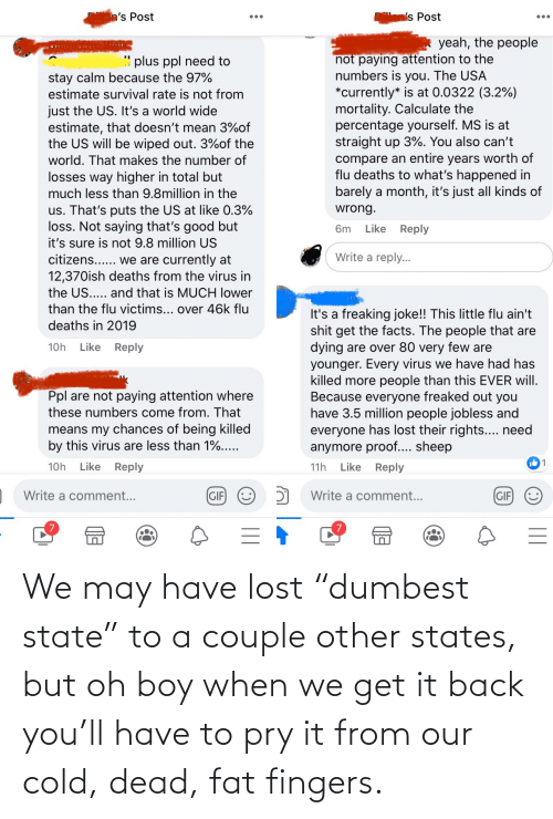 """Cold: We may have lost """"dumbest state"""" to a couple other states, but oh boy when we get it back you'll have to pry it from our cold, dead, fat fingers."""