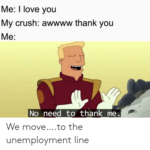 move: We move….to the unemployment line