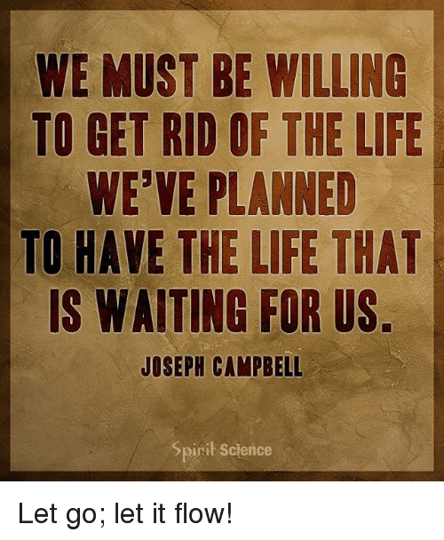 We Must Be Willing To Get Rid Of The Life Weve Planned To Have The