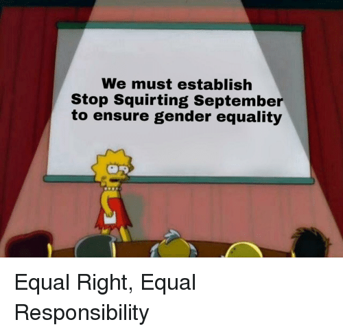 Ensure, Responsibility, and Gender: We must establish  Stop Squirting September  to ensure gender equality Equal Right, Equal Responsibility