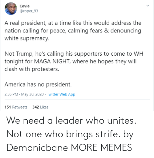 leader: We need a leader who unites. Not one who brings strife. by Demonicbane MORE MEMES