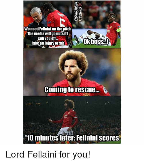 ifl: We need Fellaini on the pitclh  The media will go nuts ifl  sub you off..  Fake an injury or sth  ok boss  Coming to rescue..  10 minutes later: Fellaini scores Lord Fellaini for you!