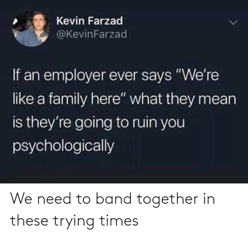Band: We need to band together in these trying times