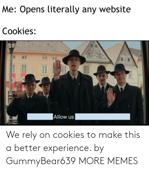 rely: We rely on cookies to make this a better experience. by GummyBear639 MORE MEMES