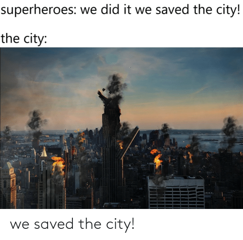 the city: we saved the city!