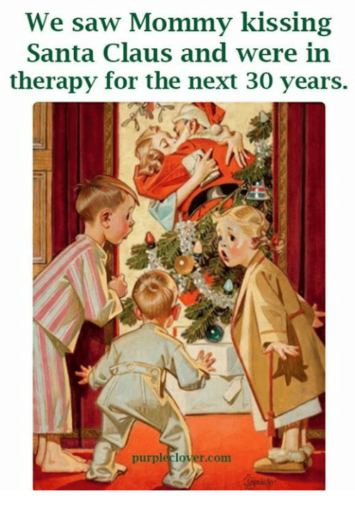 Purple Clover: We saw Mommy kissing  Santa Claus and were in  therapy for the next 30 years.  purple clover com
