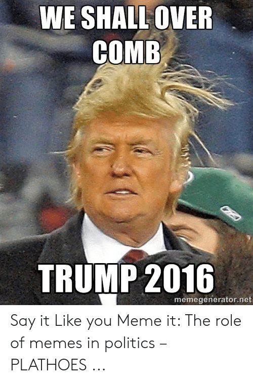 How Do You Say Meme: WE SHALL OVER  COMB  TRUMP 2016  memegenerator.net Say it Like you Meme it: The role of memes in politics – PLATHOES ...
