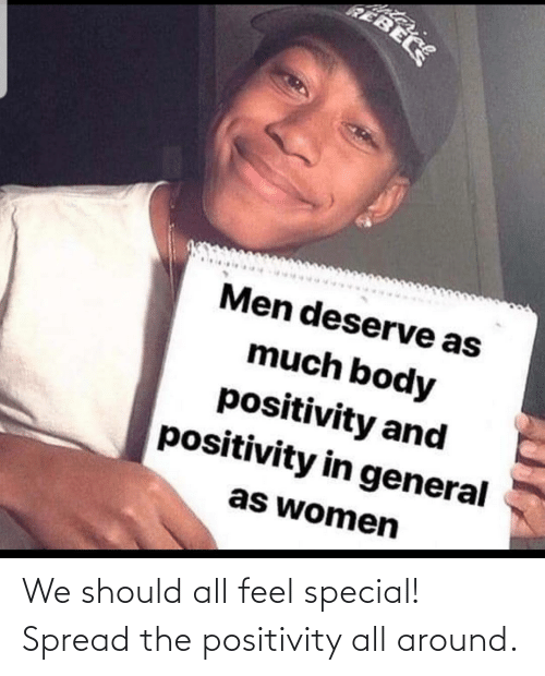 We Should: We should all feel special! Spread the positivity all around.