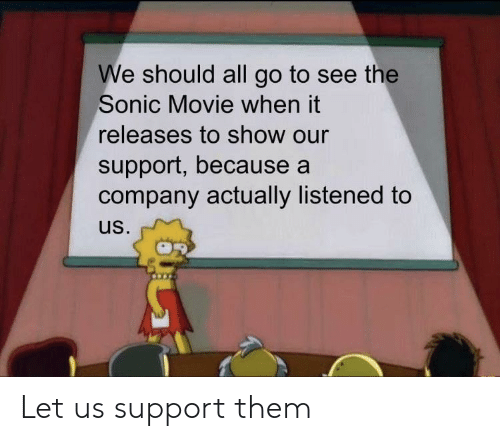 Listened: We should all go to see the  Sonic Movie when it  releases to show our  support, because a  company actually listened to  us. Let us support them