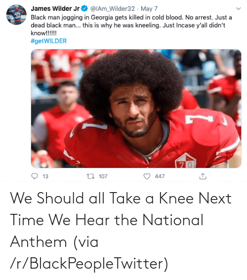 Take A Knee: We Should all Take a Knee Next Time We Hear the National Anthem (via /r/BlackPeopleTwitter)