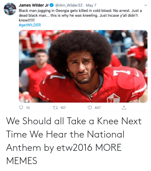 Take A Knee: We Should all Take a Knee Next Time We Hear the National Anthem by etw2016 MORE MEMES