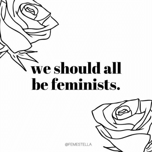 Feminists, Should, and We-Should: we should alll  be feminists.  @FEMESTELLA